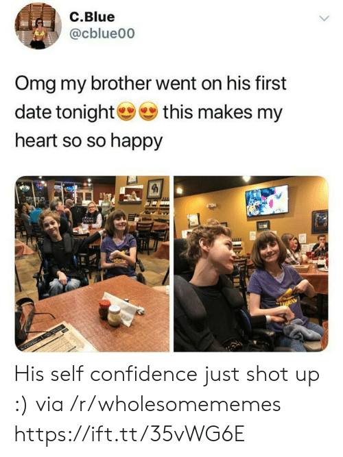 Confidence, Omg, and Blue: C.Blue  @cblue00  Omg my brother went on his first  date tonight this makes my  heart so so happy His self confidence just shot up :) via /r/wholesomememes https://ift.tt/35vWG6E