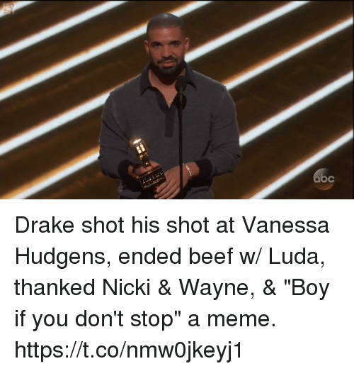 """Boy If You Dont: c Drake shot his shot at Vanessa Hudgens, ended beef w/ Luda, thanked Nicki & Wayne, & """"Boy if you don't stop"""" a meme. https://t.co/nmw0jkeyj1"""