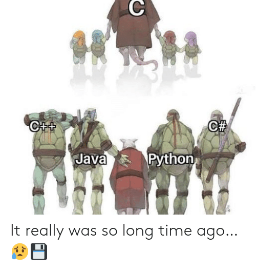 Java, Time, and Python: C++  Java  Python It really was so long time ago… 😥💾