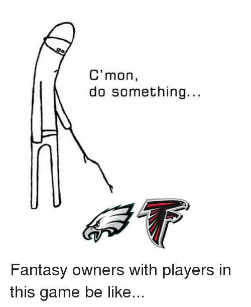 Be Like, Nfl, and Game: C' mon,  do something... Fantasy owners with players in this game be like...