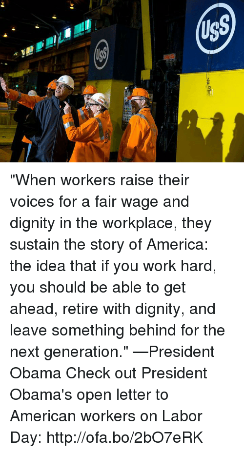 """Americanness: [c  s  USS """"When workers raise their voices for a fair wage and dignity in the workplace, they sustain the story of America: the idea that if you work hard, you should be able to get ahead, retire with dignity, and leave something behind for the next generation."""" —President Obama  Check out President Obama's open letter to American workers on Labor Day: http://ofa.bo/2bO7eRK"""