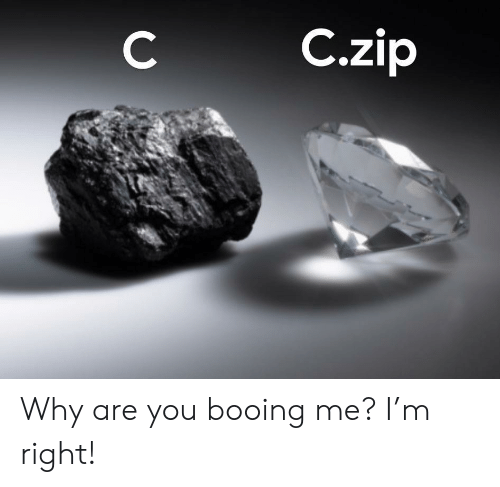Zip: C.zip  C Why are you booing me? I'm right!