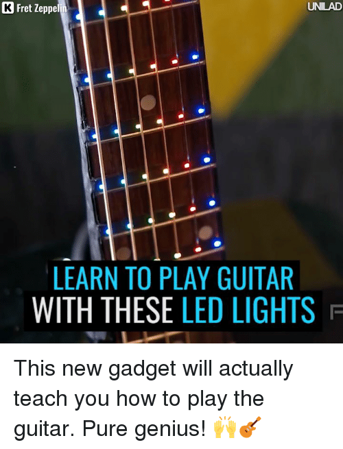 Dank, Teaching, and 🤖: C3 Fret Zeppelin  LEARN TO PLAY GUITAR  WITH THESE  LED LIGHTS  F This new gadget will actually teach you how to play the guitar. Pure genius! 🙌🎸
