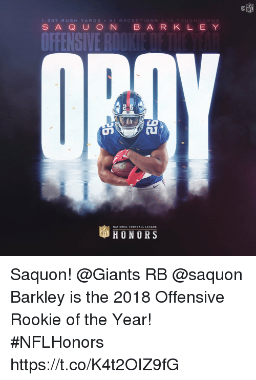 e&y: Ca  1,307 RUSH YARDS 9 1 RECEPTIONS 15 TOUCHDOWN S  S AQ U O N B ARK L E Y  עב  NATIONAL FOOTBALL LEAGUE  HONORS Saquon!   @Giants RB @saquon Barkley is the 2018 Offensive Rookie of the Year! #NFLHonors https://t.co/K4t2OIZ9fG