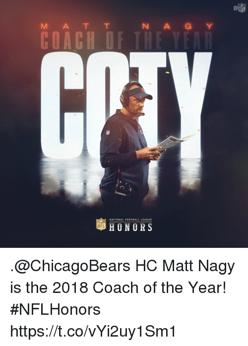 chicagobears: Ca  M A T T  N A GY  NATIONAL FOOTBALL LEAGUE  HONORS .@ChicagoBears HC Matt Nagy is the 2018 Coach of the Year! #NFLHonors https://t.co/vYi2uy1Sm1