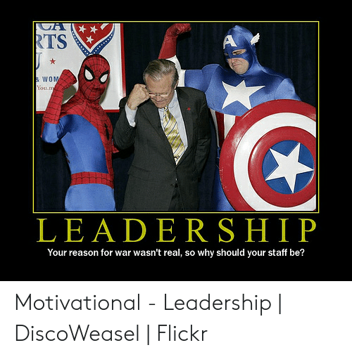 Funny Leadership Meme: CA  RTS  A  & WOM  You.m  LEADERSHIP  Your reason for war wasn't real, so why should your staff be? Motivational - Leadership   DiscoWeasel   Flickr