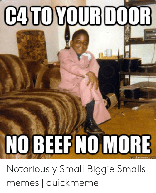 Ca To Your Door No Beefno More Notoriously Small Biggie Smalls Memes