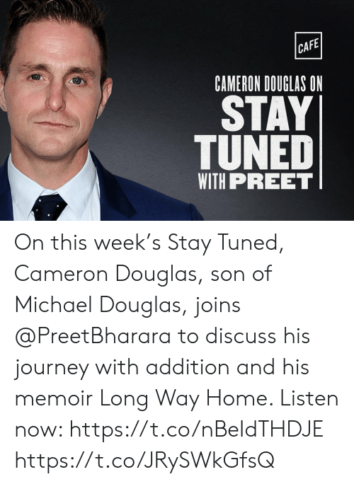 michael douglas: CAFE  CAMERON DOUGLAS ON  STAY  TUNED  WITH PREET On this week's Stay Tuned, Cameron Douglas, son of Michael Douglas, joins @PreetBharara to discuss his journey with addition and his memoir Long Way Home. Listen now: https://t.co/nBeIdTHDJE https://t.co/JRySWkGfsQ