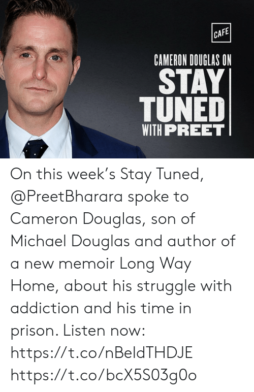 michael douglas: CAFE  CAMERON DOUGLAS ON  STAY  TUNED  WITH PREET On this week's Stay Tuned, @PreetBharara spoke to Cameron Douglas, son of Michael Douglas and author of a new memoir Long Way Home, about his struggle with addiction and his time in prison. Listen now: https://t.co/nBeIdTHDJE https://t.co/bcX5S03g0o