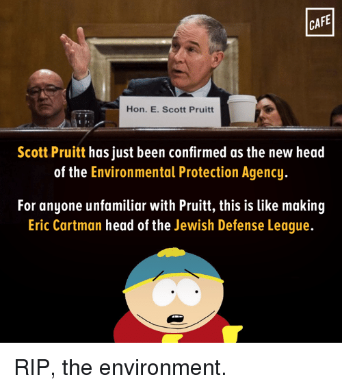Cafe Hon E Scott Pruitt Scott Pruitt Has Just Been Confirmed As The