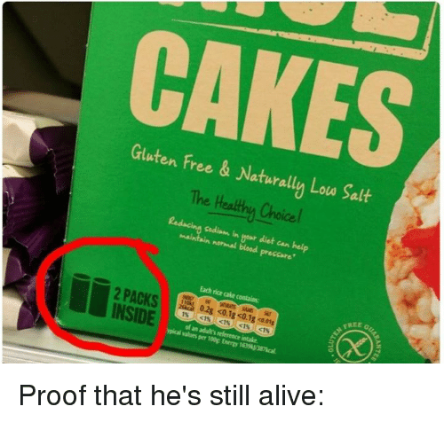 Alive, Memes, and Cake: CAKES  Low Salt  The Healthy Choice l  codi m in diet can help  normal blood Each cake contains:  rice INSIDE  0.2g <0.1g<0.1g 01s  ypical olan adults relerence intake.  aloes 100g Proof that he's still alive: