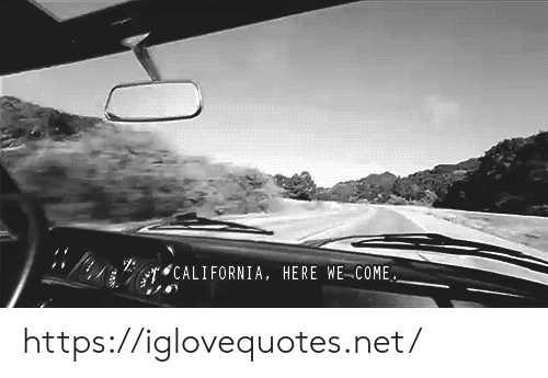 California, Net, and Href: CALIFORNIA, HERE WE COME https://iglovequotes.net/