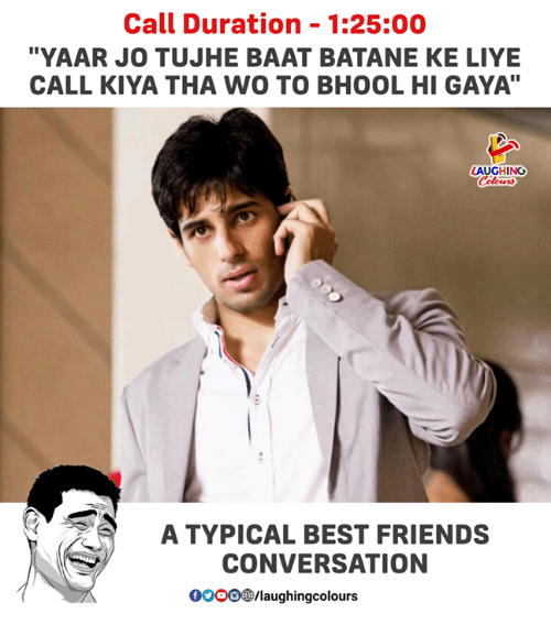 "Friends, Best, and Indianpeoplefacebook: Call Duration -1:25:00  ""YAAR JO TUJHE BAAT BATANE KE LIYE  CALL KIYA THA WO TO BHOOL HI GAYA""  AUGHING  A TYPICAL BEST FRIENDS  CONVERSATION  00 OBD/laughingcolours"