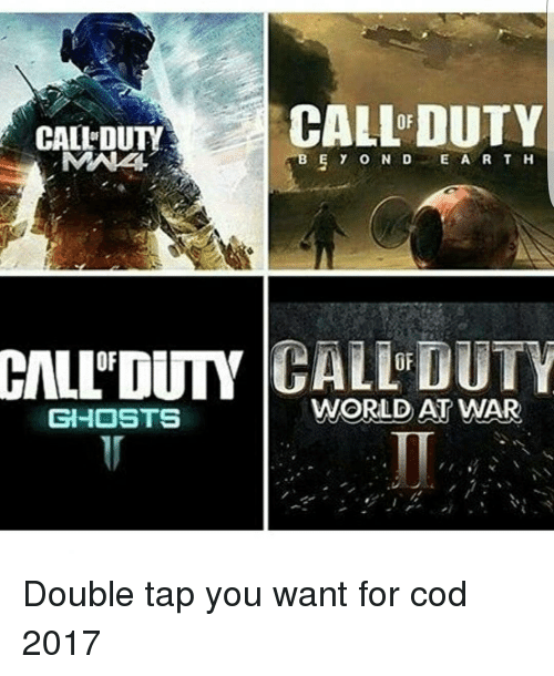 Memes, Ghost, and Taps: CALL DUTY  CALI DUTY  ABE y O N D E A R T H  CALL'DUTY GHOSTS  WORLD AT WAR Double tap you want for cod 2017