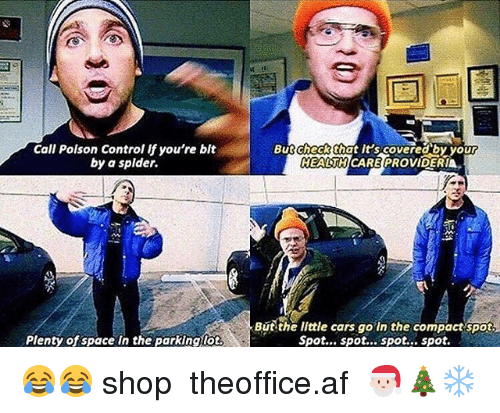 Af, Cars, and Memes: Call Polson Control if you're bit  by a splder.  Butcheckthat It S.COveredby your  HEALTHICARE PROVIDERIA  But the little cars go in the compact spot  Spot... spot... spot... spot.  Plenty of space in the parking lot 😂😂 shop ➵ theoffice.af 🎅🏻🎄❄️
