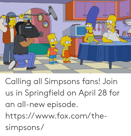 Join Us: Calling all Simpsons fans! Join us in Springfield on April 28 for an all-new episode.   https://www.fox.com/the-simpsons/