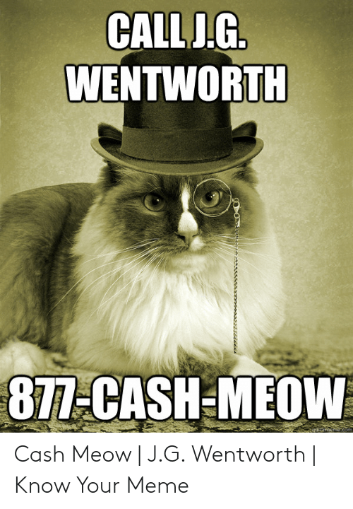 Meme, Wentworth, and Meow: CALLJIG WENTWORTH 8Z-CASH-MEOW Cash Meow | J.G. Wentworth | Know Your Meme