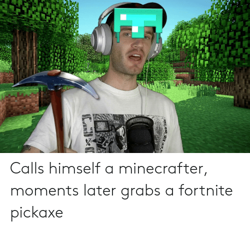 Calls Himself a Minecrafter Moments Later Grabs a Fortnite