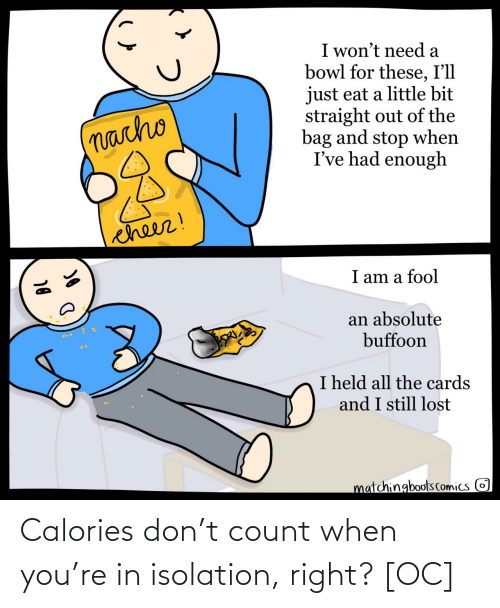 isolation: Calories don't count when you're in isolation, right? [OC]