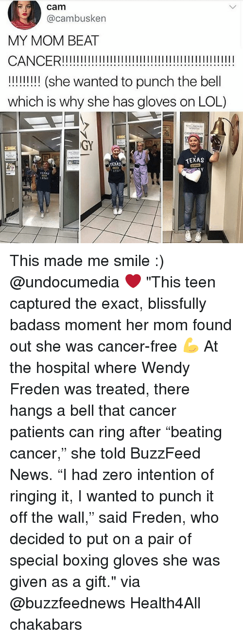 "Boxing, Lol, and Memes: cam  @cambusken  MY MOM BEAT  !! (she wanted to punch the bell  which is why she has gloves on LOL)  GY  TEXAS  TEXAS  STAY  ruxAs  STAY This made me smile :) @undocumedia ❤️ ""This teen captured the exact, blissfully badass moment her mom found out she was cancer-free 💪 At the hospital where Wendy Freden was treated, there hangs a bell that cancer patients can ring after ""beating cancer,"" she told BuzzFeed News. ""I had zero intention of ringing it, I wanted to punch it off the wall,"" said Freden, who decided to put on a pair of special boxing gloves she was given as a gift."" via @buzzfeednews Health4All chakabars"