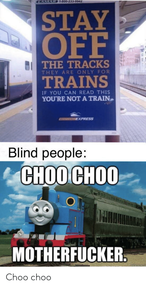 blind: CAMAR 1-800-233-9942  STAY  OFF  BI THE TRACKS  THEY ARE ONLY FOR  TRAINS  IF YOU CAN READ THIS  YOU'RE NOTA TRAIN  ATEREGALE EXPRESS  Blind people:  СНОО СНОО  MOTHERFUCKER. Choo choo