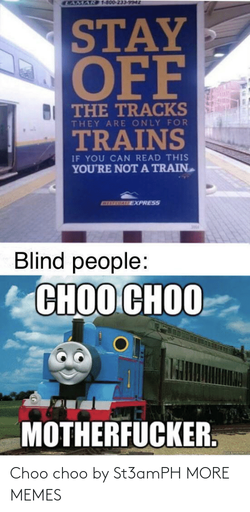 Dank, Memes, and Target: CAMAR 1-800-233-9942  STAY  OFF  BI THE TRACKS  THEY ARE ONLY FOR  TRAINS  IF YOU CAN READ THIS  YOU'RE NOTA TRAIN  ATEREGALE EXPRESS  Blind people:  СНОО СНОО  MOTHERFUCKER. Choo choo by St3amPH MORE MEMES