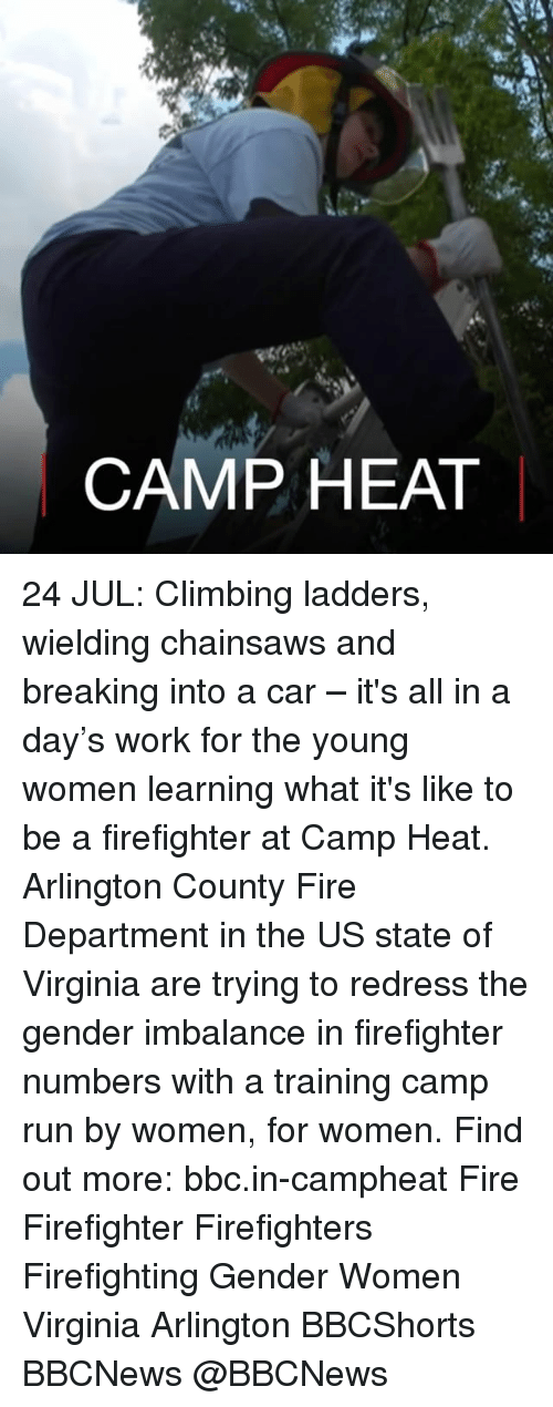 ladders: CAMP HEA 24 JUL: Climbing ladders, wielding chainsaws and breaking into a car – it's all in a day's work for the young women learning what it's like to be a firefighter at Camp Heat. Arlington County Fire Department in the US state of Virginia are trying to redress the gender imbalance in firefighter numbers with a training camp run by women, for women. Find out more: bbc.in-campheat Fire Firefighter Firefighters Firefighting Gender Women Virginia Arlington BBCShorts BBCNews @BBCNews