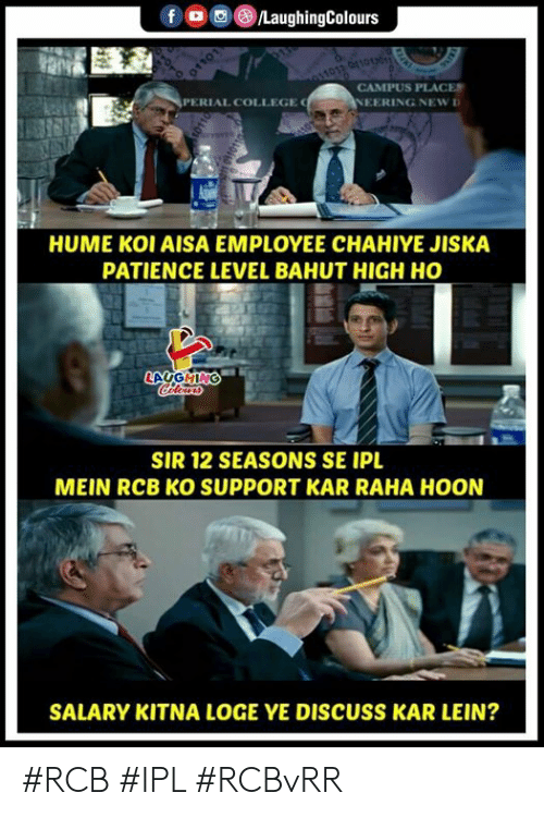 College, Patience, and Indianpeoplefacebook: CAMPUS PLACE  EERING NEW  PERIAL COLLEGE  HUME KOI AISA EMPLOYEE CHAHIYE JISKA  PATIENCE LEVEL BAHUT HIGH HO  SIR 12 SEASONS SE IPL  MEIN RCB KO SUPPORT KAR RAHA HOON  SALARY KITNA LOGE YE DISCUSS KAR LEIN? #RCB #IPL #RCBvRR