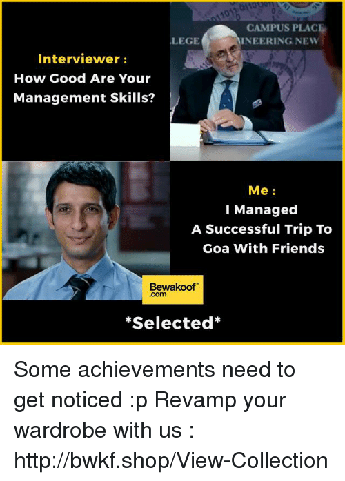 Memes, Shopping, and Http: CAMPUS PLACE  INEERING NEW  LEGE  Interviewer  How Good Are Your  Management Skills?  Me  Managed  A Successful Trip To  Goa with Friends  Bewakoof  .com  Selected Some achievements need to get noticed :p    Revamp your wardrobe with us : http://bwkf.shop/View-Collection