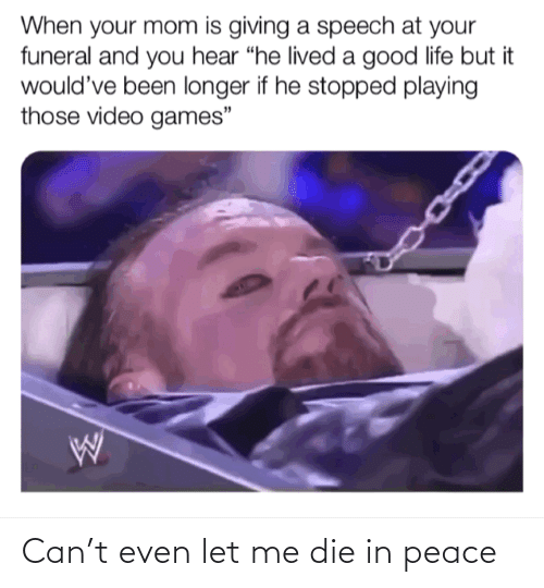 Peace: Can't even let me die in peace