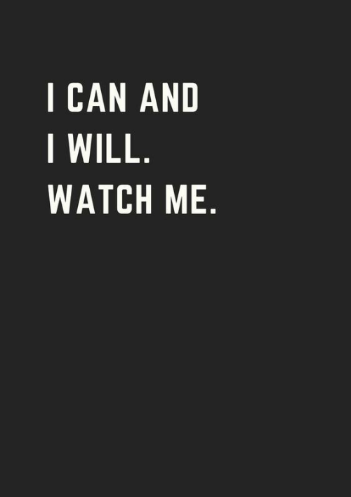 watch me: | CAN AND  WILL  WATCH ME