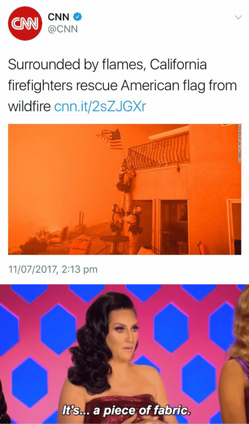 cnn.com, American, and American Flag: CAN  CNN  @CNN  Surrounded by flames, California  firefighters rescue American flag from  wildfire cnn.it/2sZJGXr  11/07/2017, 2:13 pm   It's... a piece of fabric.