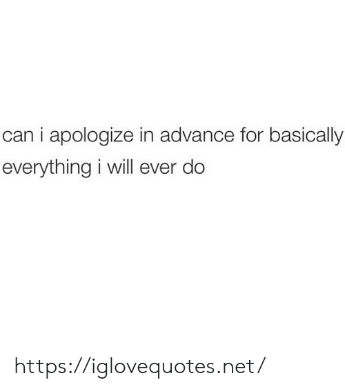 i apologize: can i apologize in advance for basically  everything i will ever do https://iglovequotes.net/