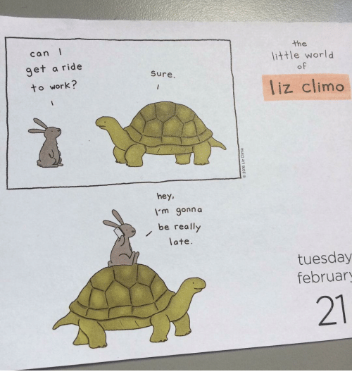The Littl: can I  get a ride  to work?  Sure  hey  I'm gonna  be really  late.  the  little world  liz climo  tuesday  february