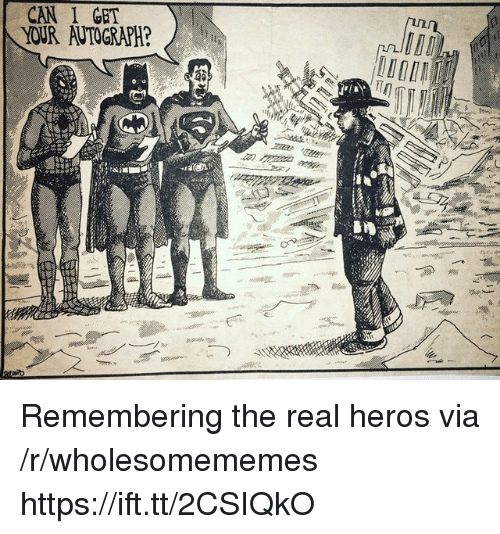 autograph: CAN I GET  YOUR AUTOGRAPH? Remembering the real heros via /r/wholesomememes https://ift.tt/2CSIQkO