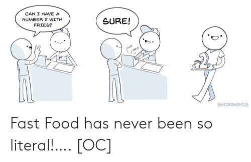 Fast food: CAN I HAVE A  NUMBER 2 WITH  FRIES?  SURE!  Clack  Clack  @MICROMONICS Fast Food has never been so literal!…. [OC]