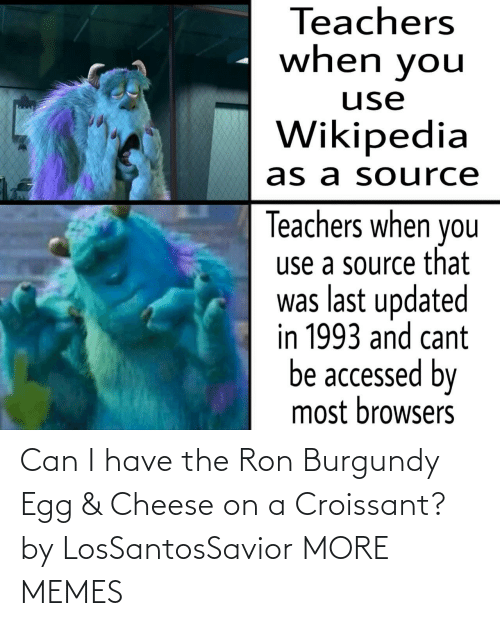 I Have: Can I have the Ron Burgundy Egg & Cheese on a Croissant? by LosSantosSavior MORE MEMES