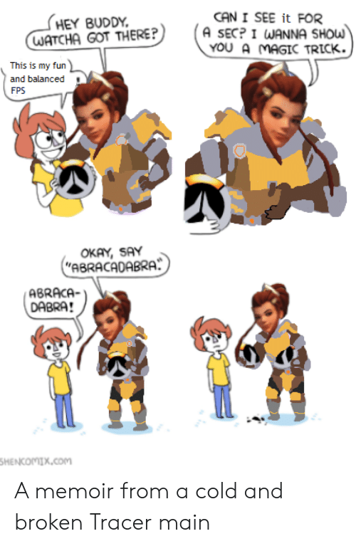 Magic Trick: CAN I SEE it FOR  HEY BUDDY  A SECP I WANNA SHOW  WATCHA GOT THERE?  YOU A MAGIC TRICK  This is my fun  and balanced  FPS  OKAY, SAY  ABRACADABRA  ABRACA-  DABRA!  HENCOMIX.com A memoir from a cold and broken Tracer main