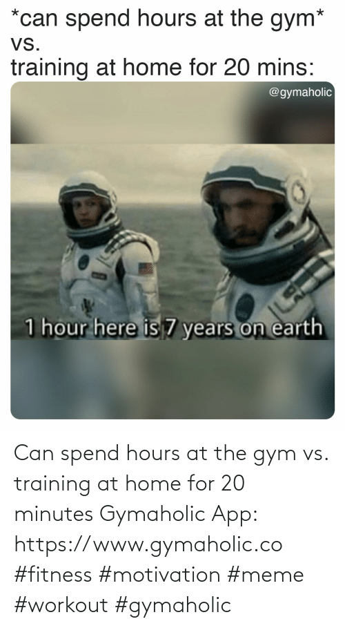 minutes: Can spend hours at the gym vs. training at home for 20 minutes  Gymaholic App: https://www.gymaholic.co  #fitness #motivation #meme #workout #gymaholic