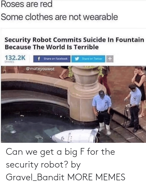 A Href: Can we get a big F for the security robot? by Gravel_Bandit MORE MEMES