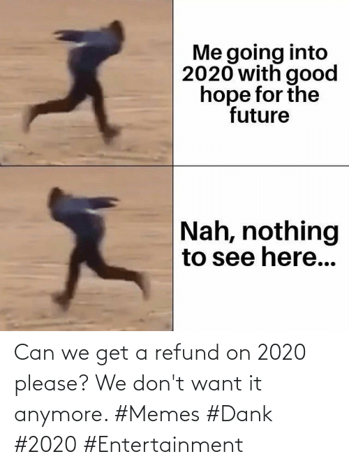 Dont Want: Can we get a refund on 2020 please? We don't want it anymore. #Memes #Dank #2020 #Entertainment