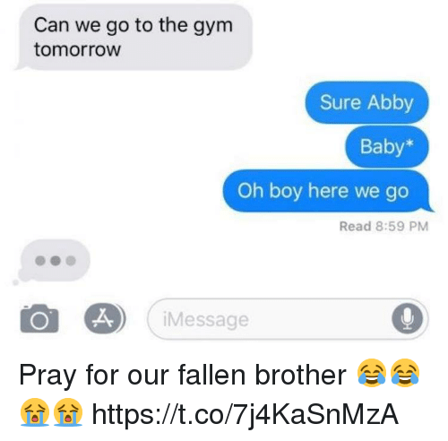 Funny, Gym, and Tomorrow: Can we go to the gym  tomorrow  Sure Abby  Baby*  Oh boy here we go  Read 8:59 PM  iMessage Pray for our fallen brother😂😂😭😭 https://t.co/7j4KaSnMzA