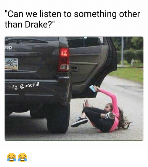 """Drake, Funny, and Can: """"Can we listen to something other  than Drake?""""  ep  IEM  Ig: @nochill 😂😂"""
