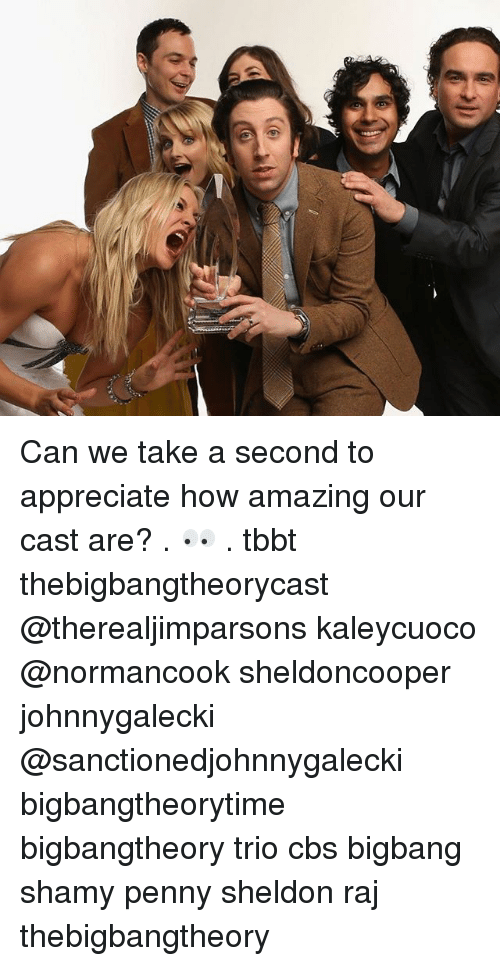 Memes, Cbs, and Appreciate: Can we take a second to appreciate how amazing our cast are? . 👀 . tbbt thebigbangtheorycast @therealjimparsons kaleycuoco @normancook sheldoncooper johnnygalecki @sanctionedjohnnygalecki bigbangtheorytime bigbangtheory trio cbs bigbang shamy penny sheldon raj thebigbangtheory