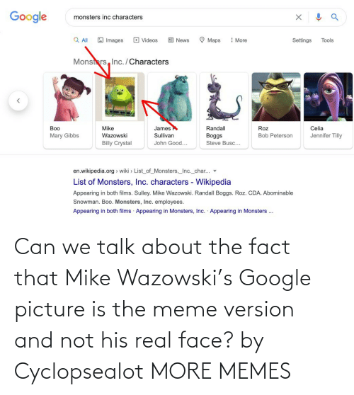 fact: Can we talk about the fact that Mike Wazowski's Google picture is the meme version and not his real face? by Cyclopsealot MORE MEMES