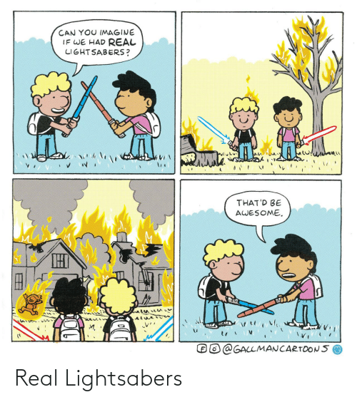 Awesome: CAN YOU IMAGINE  IF WE HAD REAL  LIGHTSABERS?  THAT'D BE  AWESOME.  THI  GALLMANCARTOONS Real Lightsabers
