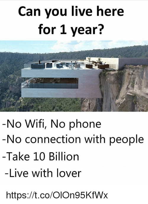 Memes, Phone, and Live: Can you live here  for 1 year?  No Wifi, No phone  No connection with people  -Take 10 Billion  -Live with lover https://t.co/OlOn95KfWx