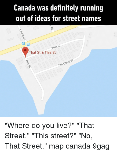 """9gag, Definitely, and Memes: Canada was definitely running  out of ideas for street names  曰旧  That St  That St & This St  Other  The """"Where do you live?""""⠀ """"That Street.""""⠀ """"This street?""""⠀ """"No, That Street.""""⠀ map canada 9gag"""
