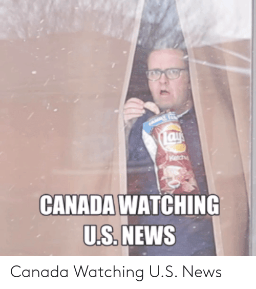 U S: Canada Watching U.S. News