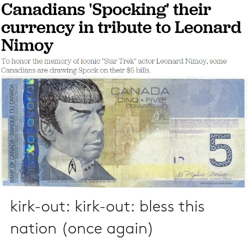"Star Trek, Tumblr, and Leonard Nimoy: Canadians 'Spocking' theiir  currency in tribute to Leonard  Nimoy  To honor the memory of iconic ""Star Trek"" actor Leonard Nimoy, some  Carnacdiar ar drawing Spxk on their $bills.   CANADA  BING F kirk-out: kirk-out: bless this nation (once again)"